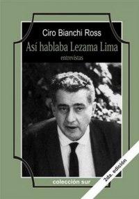 Así hablaba Lezama Lima, recopilación de entrevistas, por Ciro Bianchi.